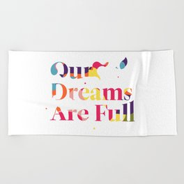 Our Dreams Are Full Beach Towel