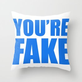 YOU'RE FAKE BLUE Throw Pillow