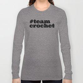 #teamcrochet Long Sleeve T-shirt