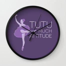 Tutu Much Attitude Wall Clock