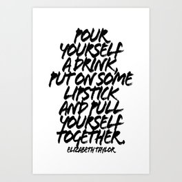 Pour Yourself a Drink Put On Some Lipstick and Pull Yourself Together. -Elizabeth Taylor Quote Grunge Caps Art Print