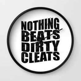 Nothing Beats Dirty Cleats Wall Clock
