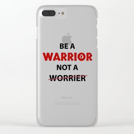 Be a warrior - motivation t-shirt Clear iPhone Case