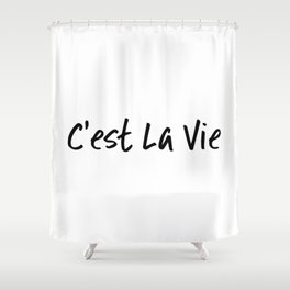 C'est La Vie Shower Curtain
