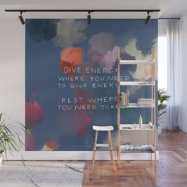 Give Energy Where You Need To Give Energy. Rest Where You Need Rest. Wall Mural
