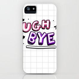 Ugh Bye  iPhone Case