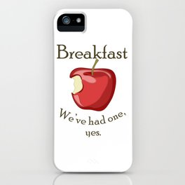 Breakfast - We've had one, yes. iPhone Case