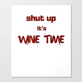 Shut Up It's Wine Time Canvas Print
