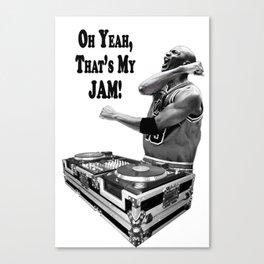 DJ MJ - OH YEAH, THAT'S MY JAM! Canvas Print