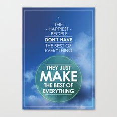 the happiest people don't have the best of everything they just make the best of everything Canvas Print