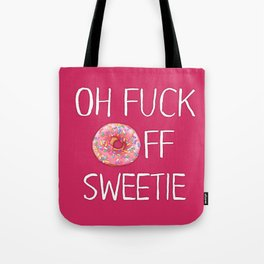 Fuck Off Sweetie Tote Bag