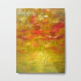 Art Is An Open Doorway For The Soul Metal Print