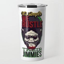 It's Simple We Rustle Their Jimmies Travel Mug