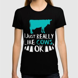 Cow Gift I Just Really Like Cows OK Dairy Farmer Present T-shirt