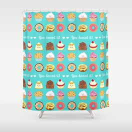 You dessert it! Shower Curtain