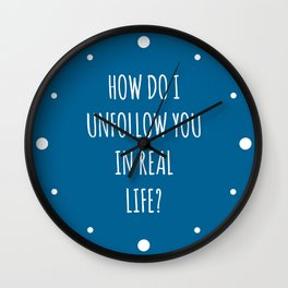 Unfollow Real Life Funny Quote Wall Clock