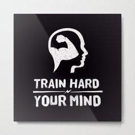 Train Hard Your Mind Metal Print