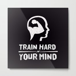 Train Hard Your Mind Metal Print