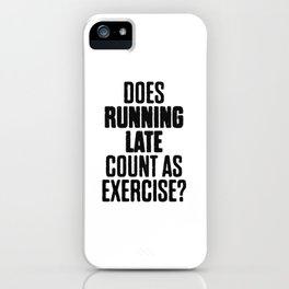 Running Late Count As A Exercise iPhone Case