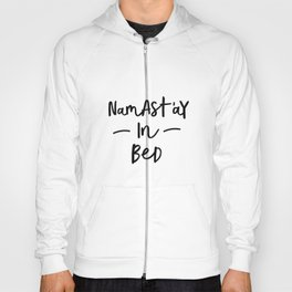 Namastay in Bed black and white stay in bed all you need is sleep typography home wall decor bedroom Hoody