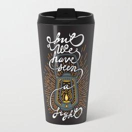 But We Have Seen A LIGHT Travel Mug