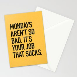 Mondays aren't so bad. It's your job that sucks. Stationery Cards
