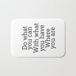 Do what you can, with what you have, where you are, Digital Art,Inspirational Print,Typography Poste Bath Mat