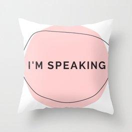I'm Speaking Throw Pillow