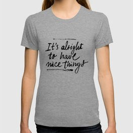 It's Alright to Have Nice Things T-shirt