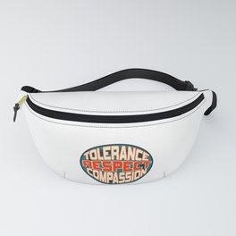Inspirational Compassion Tshirt Designs TOLERANCE RESPECT COMPASSION Fanny Pack