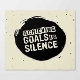 Achieving goals in silence Inspirational Life Success Quote Design Canvas Print