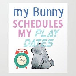 My Bunny Schedules My Playdates Art Print