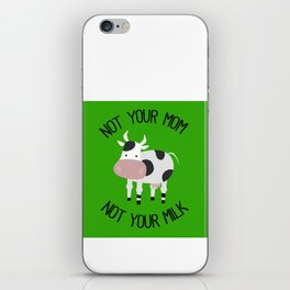 Not Your Mom Not Your Milk iPhone Skin