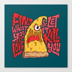 Find What You Love and Let it Kill You Canvas Print