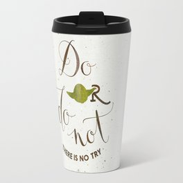 Do or do not there is no try Travel Mug