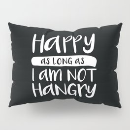 Happy As Long As I'm Not Hangry Pillow Sham
