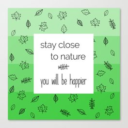 Quote Stay Close to Nature Canvas Print
