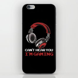 Can't Hear You I'm Gaming iPhone Skin