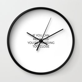 If You Can Read This You're Standing Too Close, Personal Space Sarcastic Slogan Wall Clock