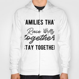 Families That Race Together Stays Together Drag Racing Hoody