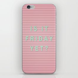 is it friday yet? iPhone Skin