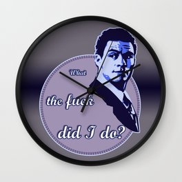 """""""What the fuck did I do?"""" Wall Clock"""