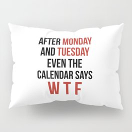 After Monday and Tuesday Even The Calendar Says WTF Pillow Sham