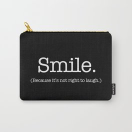 Smile (Because It's Not Right To Laugh.) Carry-All Pouch