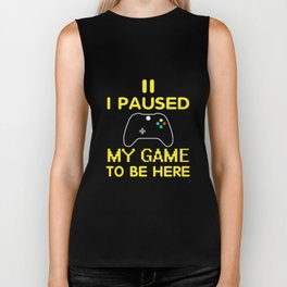 Gamer T-Shirt I Paused My Game To Be Here Funny Gamer Gift Biker Tank