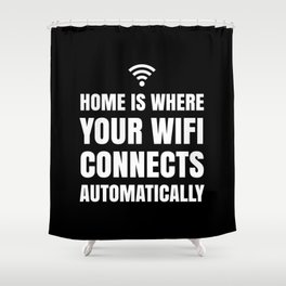 HOME IS WHERE YOUR WIFI CONNECTS AUTOMATICALLY (Black & White) Shower Curtain