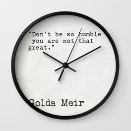 """""""Don't be so humble - you are not that great."""" Wall Clock"""