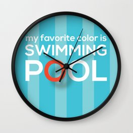 My favorite color is swimming pool Wall Clock
