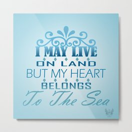 My Heart Belongs To The Sea Metal Print