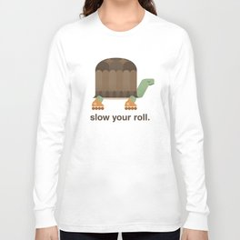 Slow Your Roll Long Sleeve T-shirt